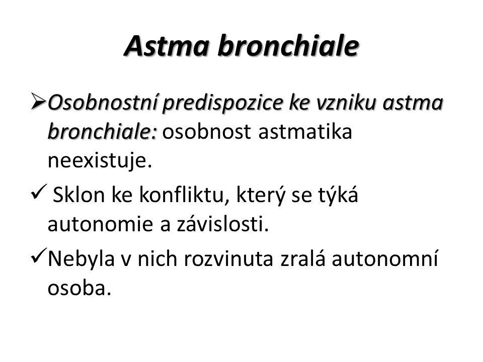 Astma bronchiale  Osobnostní predispozice ke vzniku astma bronchiale:  Osobnostní predispozice ke vzniku astma bronchiale: osobnost astmatika neexis