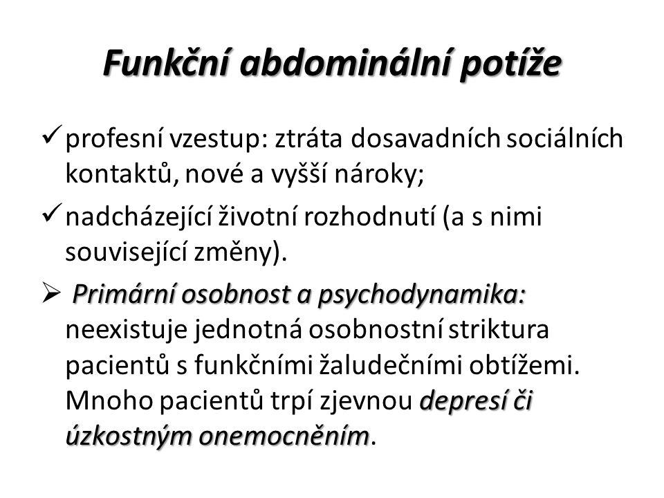 Funkční abdominální potíže profesní vzestup: ztráta dosavadních sociálních kontaktů, nové a vyšší nároky; nadcházející životní rozhodnutí (a s nimi související změny).