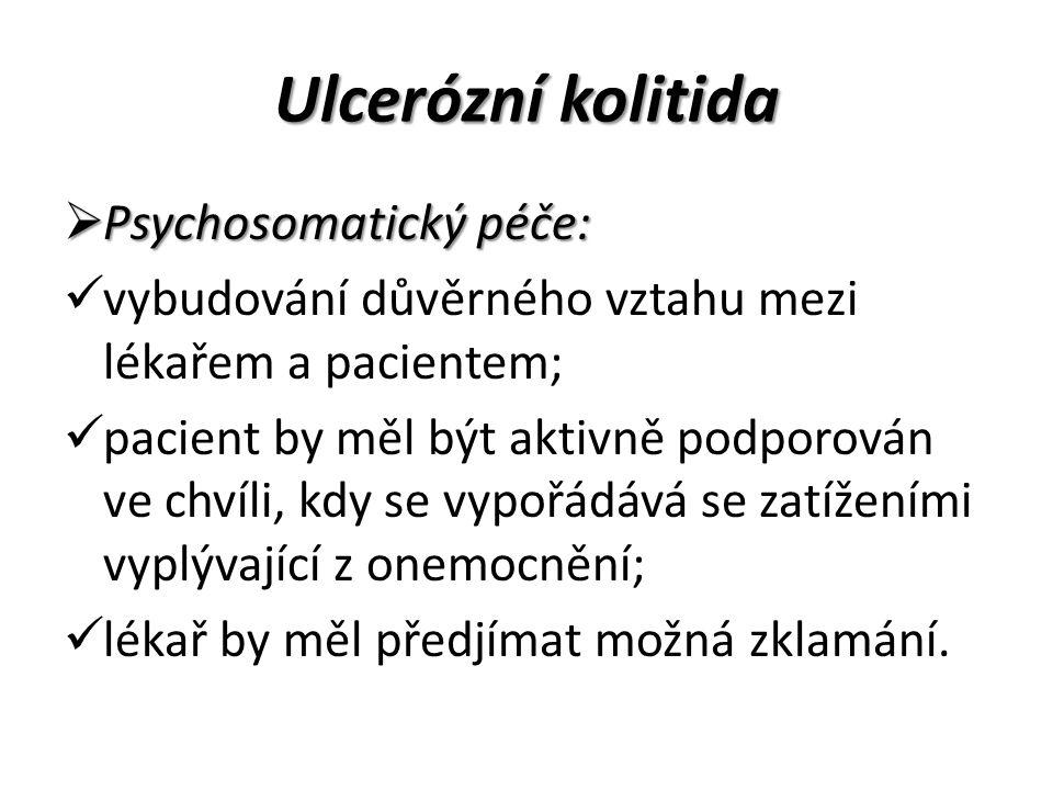 Ulcerózní kolitida  Psychosomatický péče: vybudování důvěrného vztahu mezi lékařem a pacientem; pacient by měl být aktivně podporován ve chvíli, kdy se vypořádává se zatíženími vyplývající z onemocnění; lékař by měl předjímat možná zklamání.