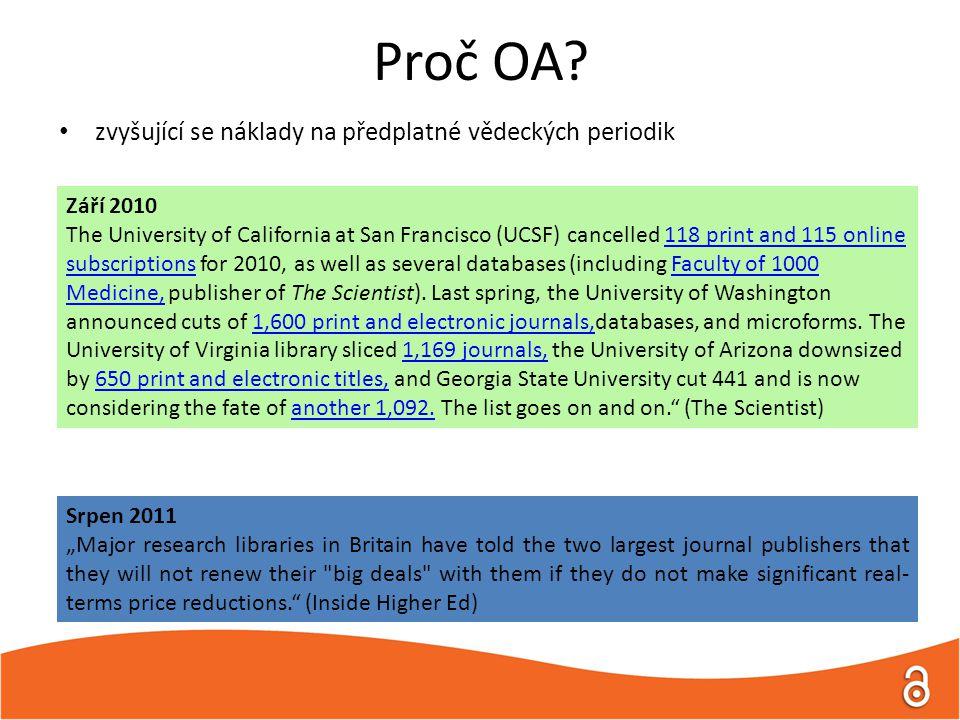 Proč OA? zvyšující se náklady na předplatné vědeckých periodik Září 2010 The University of California at San Francisco (UCSF) cancelled 118 print and