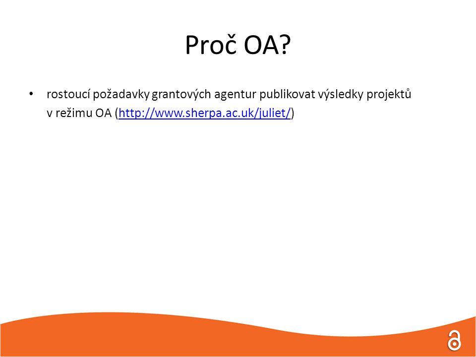 Proč OA? rostoucí požadavky grantových agentur publikovat výsledky projektů v režimu OA (http://www.sherpa.ac.uk/juliet/)http://www.sherpa.ac.uk/julie