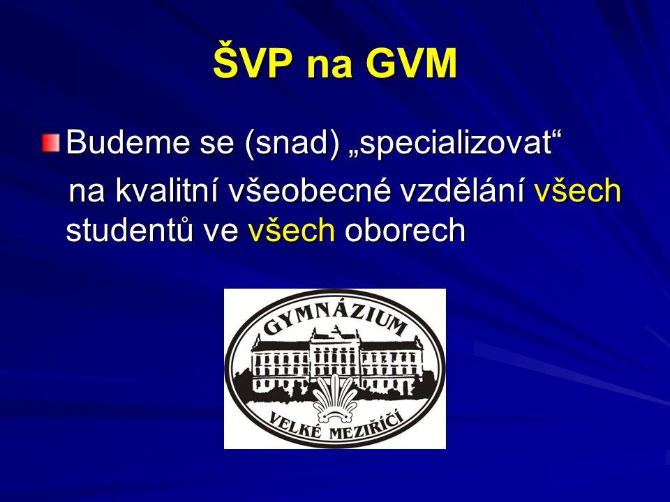 """ŠVP na GVM Budeme se (snad) """"specializovat na kvalitní všeobecné vzdělání všech studentů ve všech oborech na kvalitní všeobecné vzdělání všech studentů ve všech oborech"""