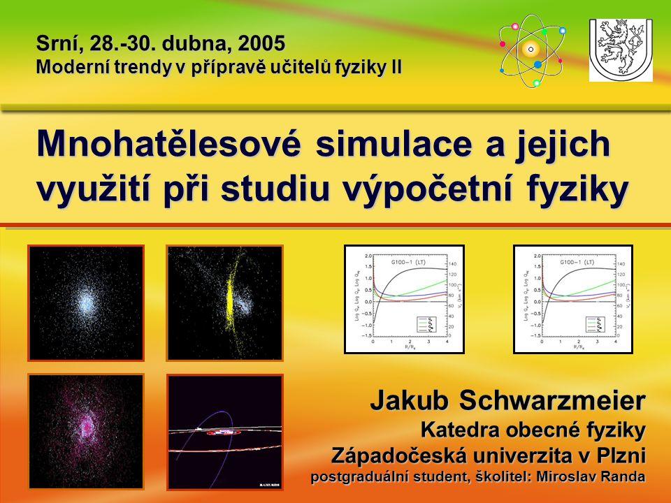 Mnohatělesové simulace a jejich využití při studiu výpočetní fyziky Srní, 28.-30.