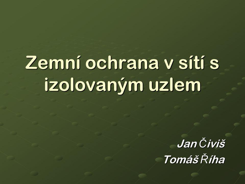 Zemní ochrana v sítí s izolovaným uzlem Jan Č iviš Tomáš Ř íha