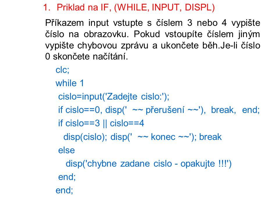 1.Priklad na IF, (WHILE, INPUT, DISPL) Příkazem input vstupte s číslem 3 nebo 4 vypište číslo na obrazovku. Pokud vstoupíte číslem jiným vypište chybo