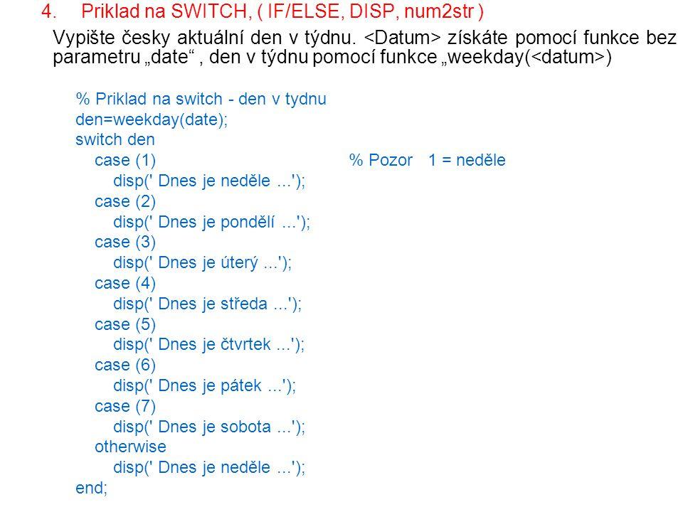 """4.Priklad na SWITCH, ( IF/ELSE, DISP, num2str ) Vypište česky aktuální den v týdnu. získáte pomocí funkce bez parametru """"date"""", den v týdnu pomocí fun"""