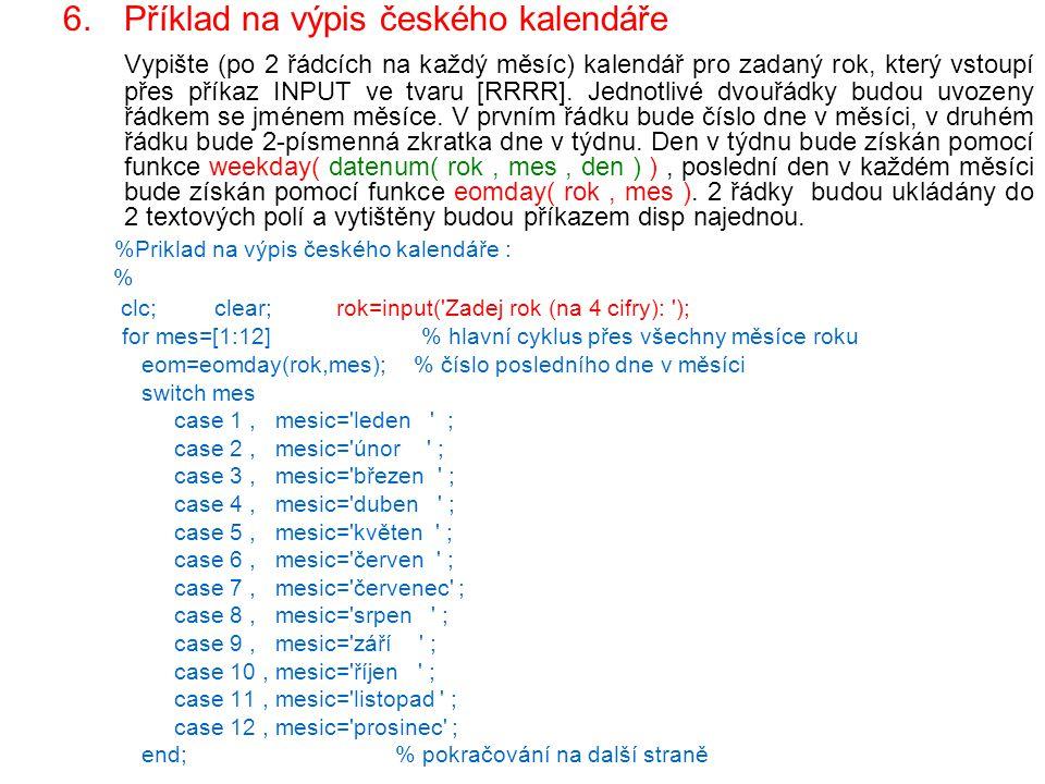 6.Příklad na výpis českého kalendáře Vypište (po 2 řádcích na každý měsíc) kalendář pro zadaný rok, který vstoupí přes příkaz INPUT ve tvaru [RRRR]. J