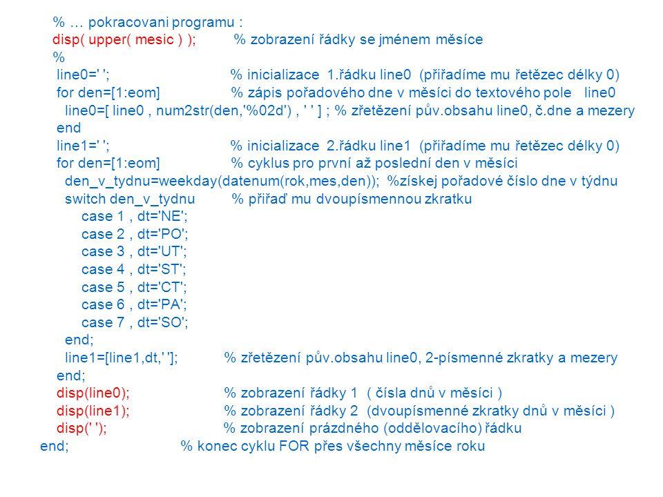 % … pokracovani programu : disp( upper( mesic ) ); % zobrazení řádky se jménem měsíce % line0=' '; % inicializace 1.řádku line0 (přiřadíme mu řetězec