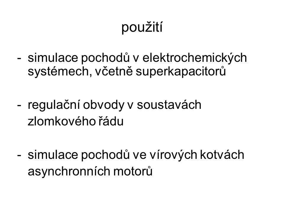 použití -simulace pochodů v elektrochemických systémech, včetně superkapacitorů -regulační obvody v soustavách zlomkového řádu -simulace pochodů ve vírových kotvách asynchronních motorů