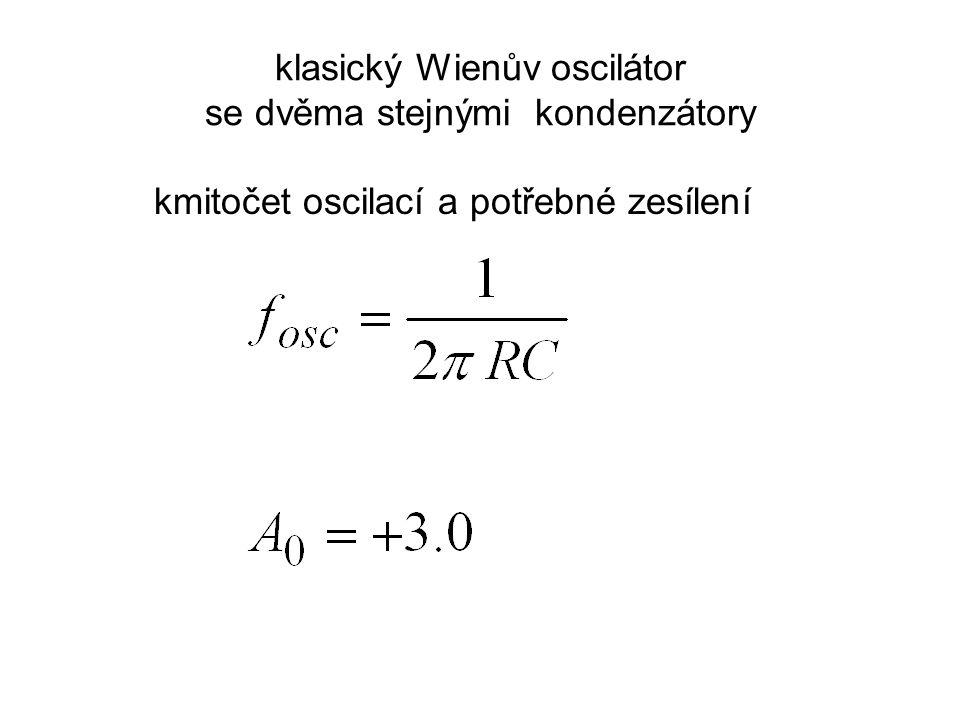 klasický Wienův oscilátor se dvěma stejnými kondenzátory kmitočet oscilací a potřebné zesílení