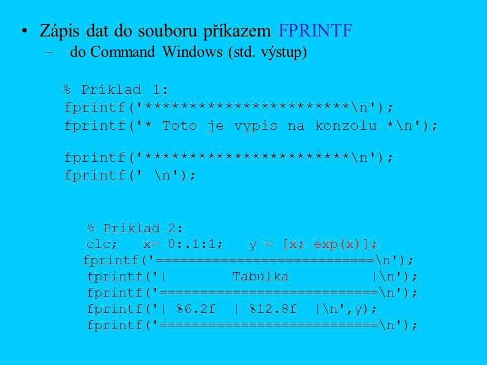 Zápis dat do souboru příkazem FPRINTF –do Command Windows (std. výstup) % Priklad 1: fprintf('***********************\n'); fprintf('* Toto je vypis na