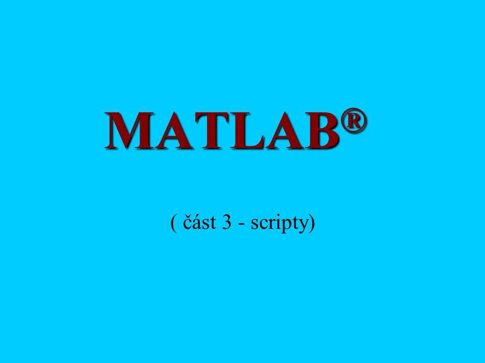 MATLAB ® ( část 3 - scripty)