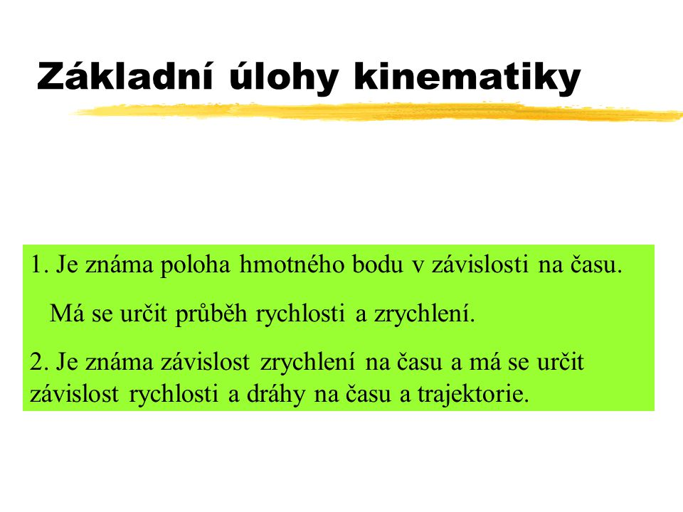 Základní úlohy kinematiky 1.Je známa poloha hmotného bodu v závislosti na času.