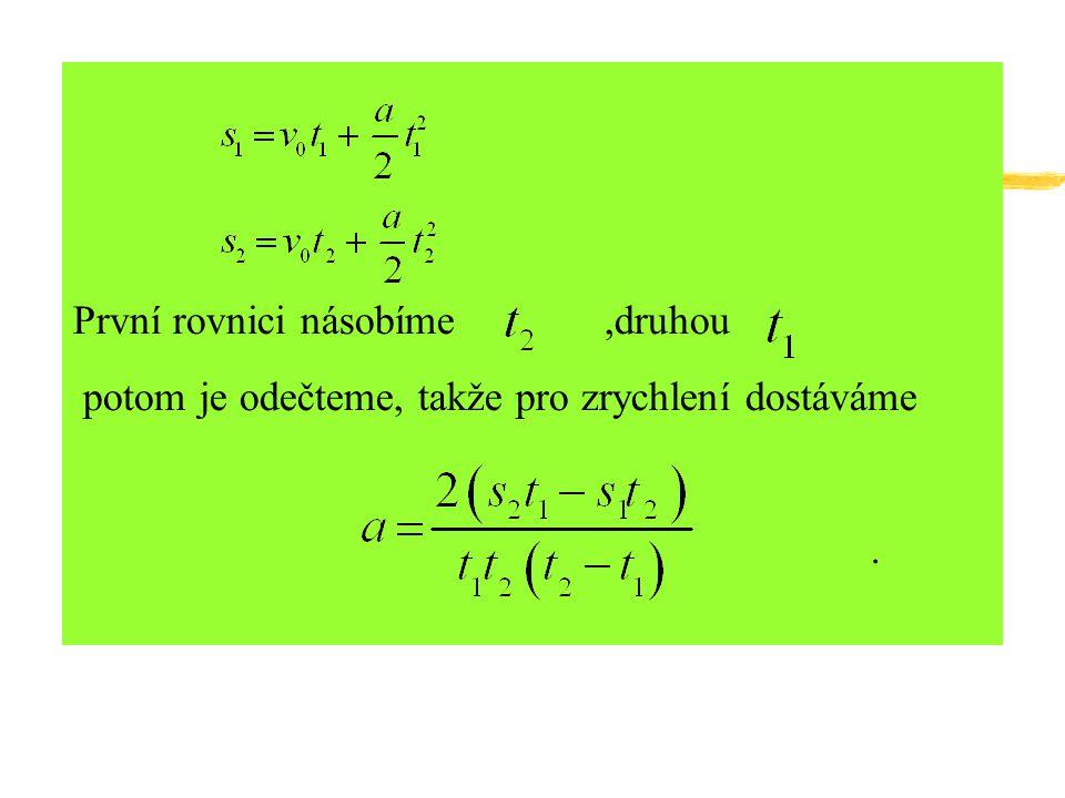 První rovnici násobíme,druhou potom je odečteme, takže pro zrychlení dostáváme.