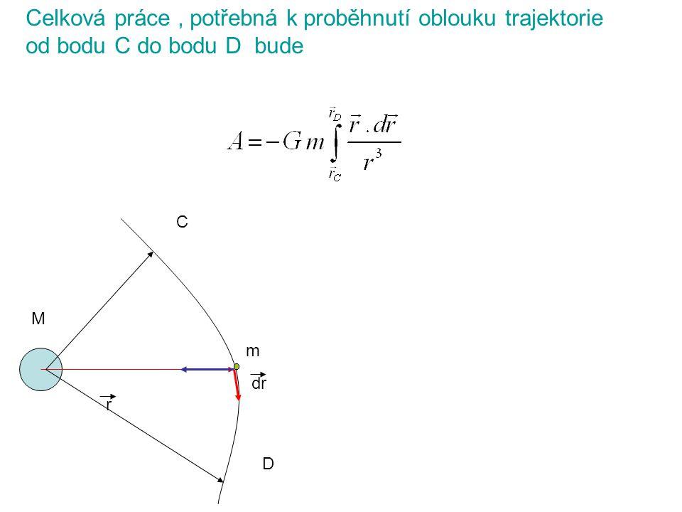 Celková práce, potřebná k proběhnutí oblouku trajektorie od bodu C do bodu D bude r dr M m C D