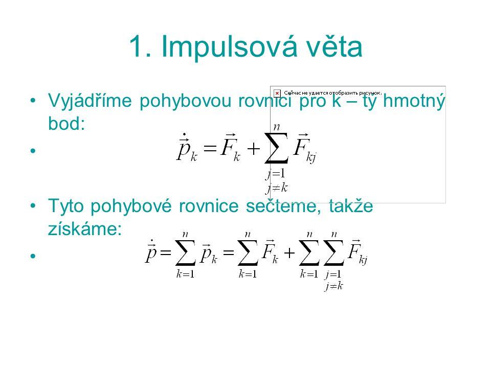 1. Impulsová věta Vyjádříme pohybovou rovnici pro k – tý hmotný bod: Tyto pohybové rovnice sečteme, takže získáme: