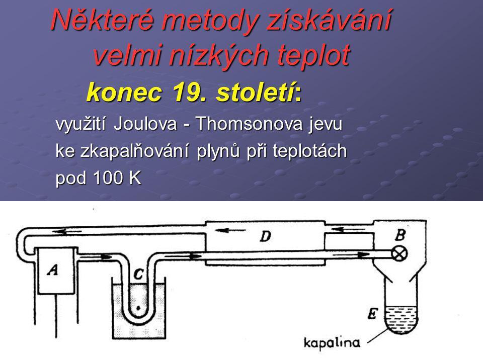 Některé metody získávání velmi nízkých teplot konec 19. století: využití Joulova - Thomsonova jevu ke zkapalňování plynů při teplotách pod 100 K