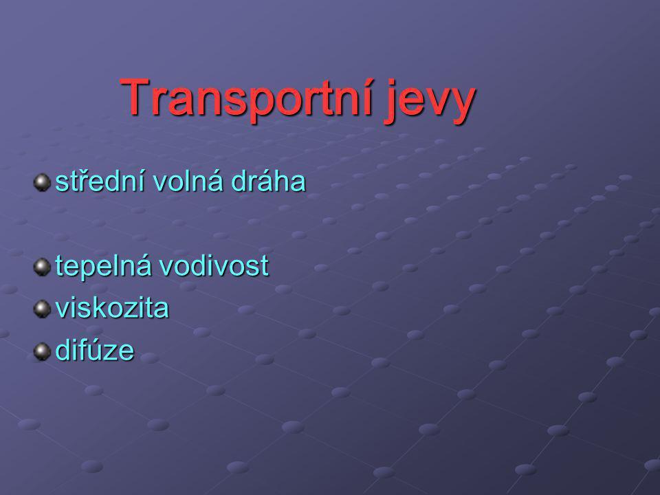 Transportní jevy střední volná dráha tepelná vodivost viskozitadifúze