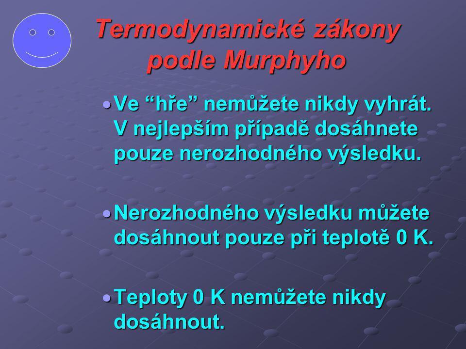 """Termodynamické zákony podle Murphyho  Ve """"hře"""" nemůžete nikdy vyhrát. V nejlepším případě dosáhnete pouze nerozhodného výsledku.  Nerozhodného výsle"""