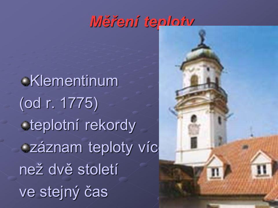 Měření teploty Klementinum (od r. 1775) teplotní rekordy záznam teploty více než dvě století ve stejný čas