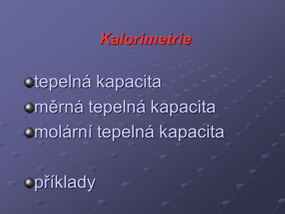 Kalorimetrie tepelná kapacita měrná tepelná kapacita molární tepelná kapacita příklady