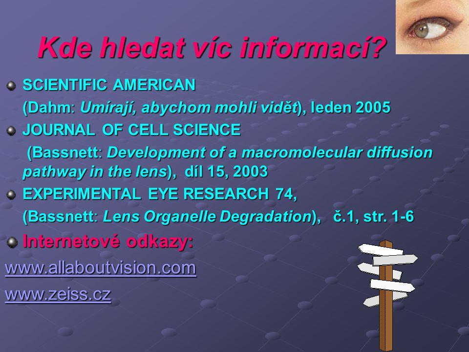 Kde hledat víc informací? SCIENTIFIC AMERICAN (Dahm: Umírají, abychom mohli vidět), leden 2005 (Dahm: Umírají, abychom mohli vidět), leden 2005 JOURNA