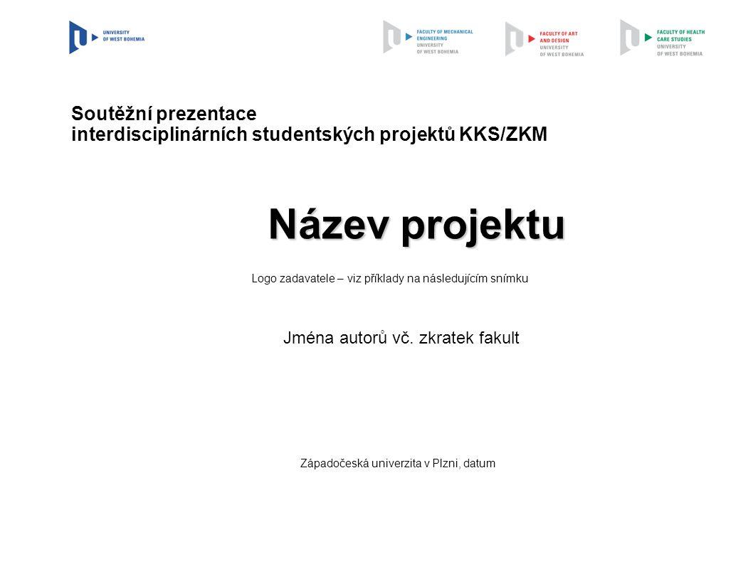 Název projektu Západočeská univerzita v Plzni, datum Jména autorů vč. zkratek fakult Soutěžní prezentace interdisciplinárních studentských projektů KK