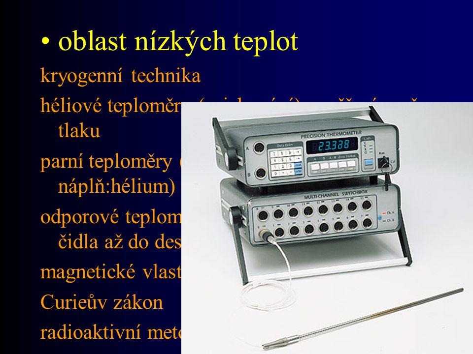 oblast nízkých teplot kryogenní technika héliové teploměry (cejchování) - měření změn tlaku parní teploměry (změna tlaku syté páry- náplň:hélium) odpo