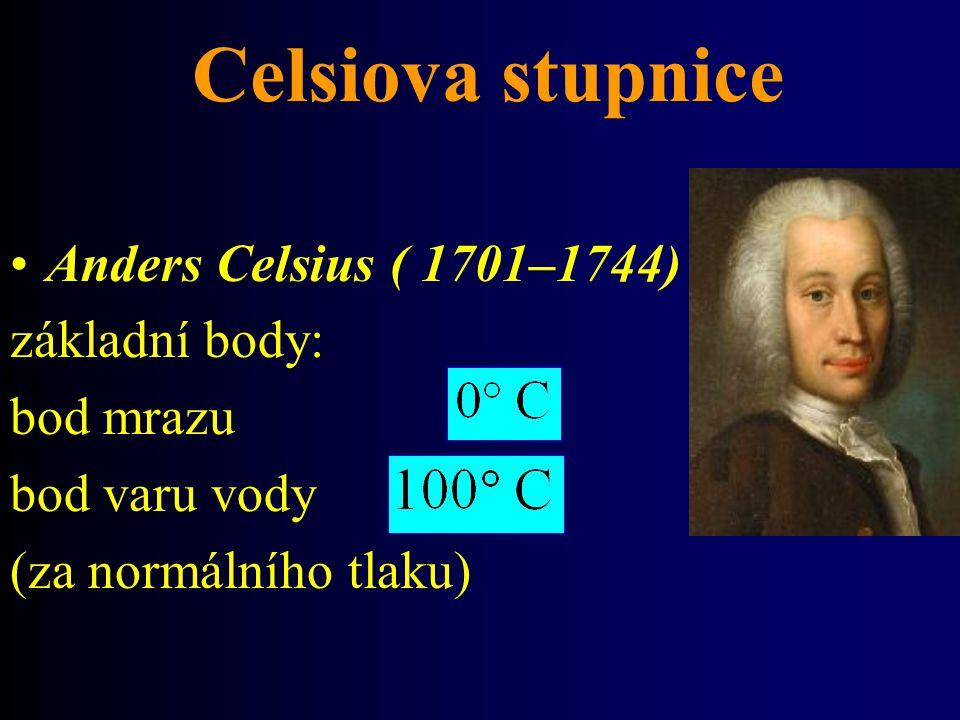 Celsiova stupnice Anders Celsius ( 1701–1744) základní body: bod mrazu bod varu vody (za normálního tlaku)