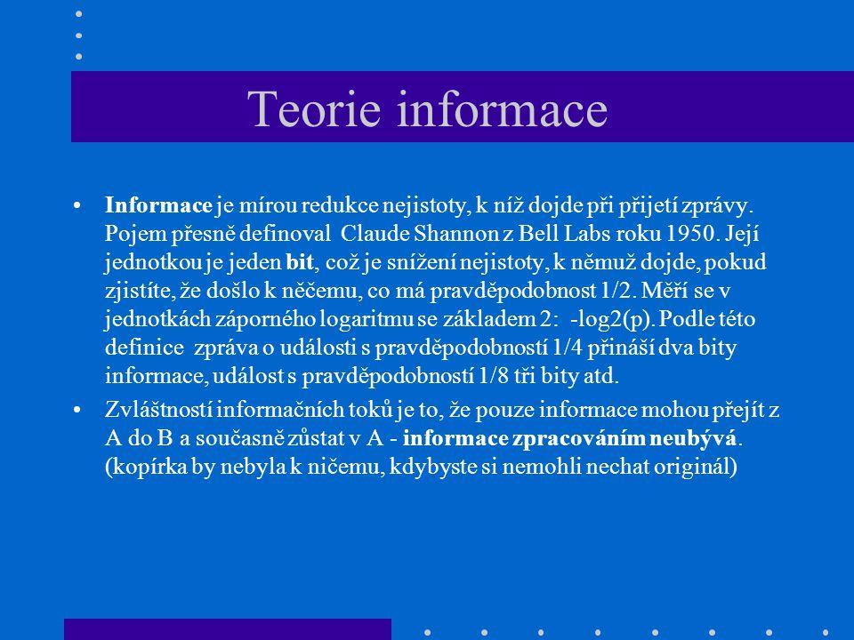 Teorie informace Informace je mírou redukce nejistoty, k níž dojde při přijetí zprávy. Pojem přesně definoval Claude Shannon z Bell Labs roku 1950. Je
