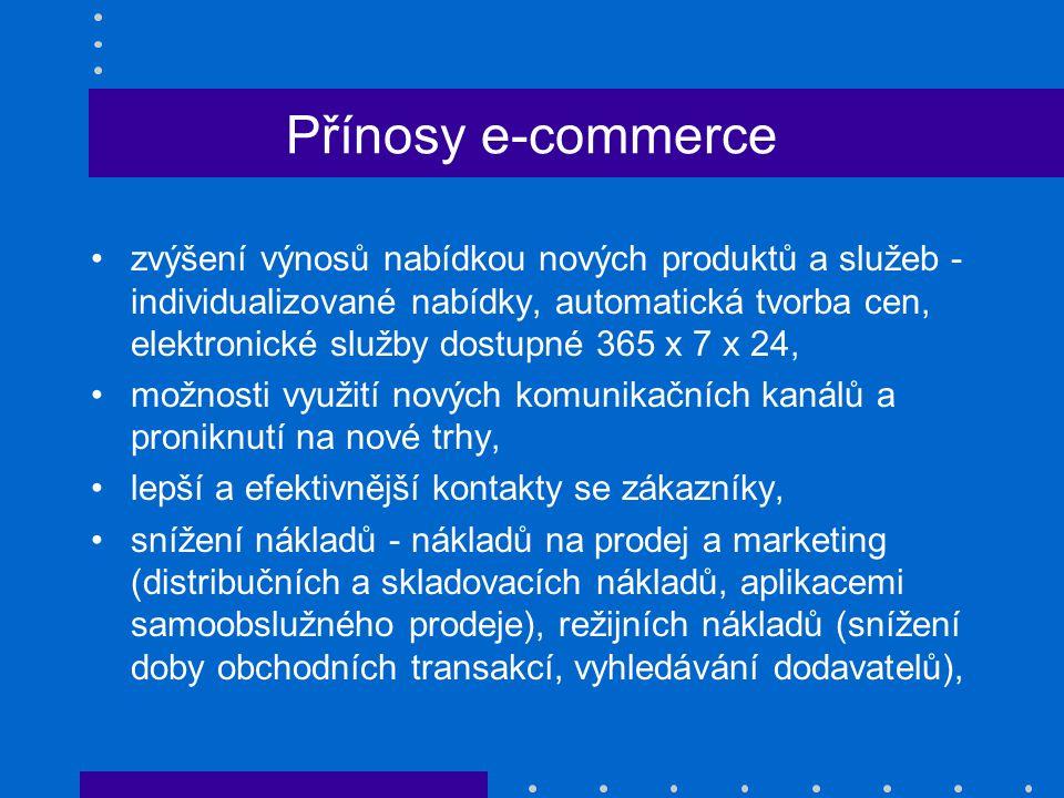 Přínosy e-commerce zvýšení výnosů nabídkou nových produktů a služeb - individualizované nabídky, automatická tvorba cen, elektronické služby dostupné