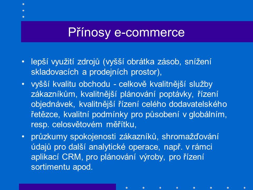 Přínosy e-commerce lepší využití zdrojů (vyšší obrátka zásob, snížení skladovacích a prodejních prostor), vyšší kvalitu obchodu - celkově kvalitnější