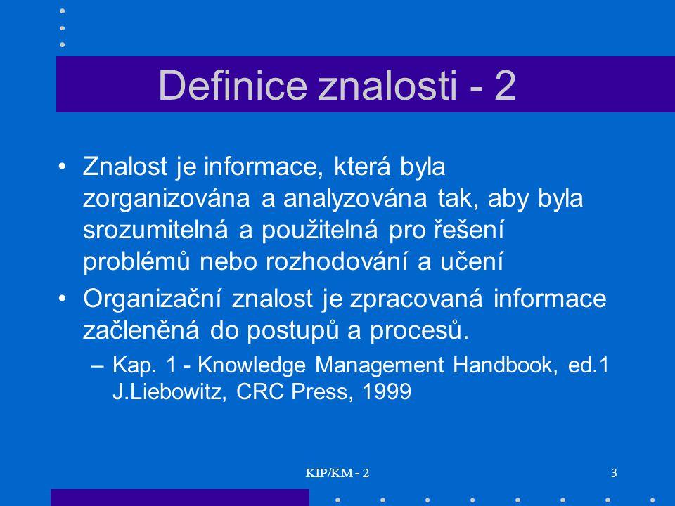 KIP/KM - 23 Definice znalosti - 2 Znalost je informace, která byla zorganizována a analyzována tak, aby byla srozumitelná a použitelná pro řešení prob