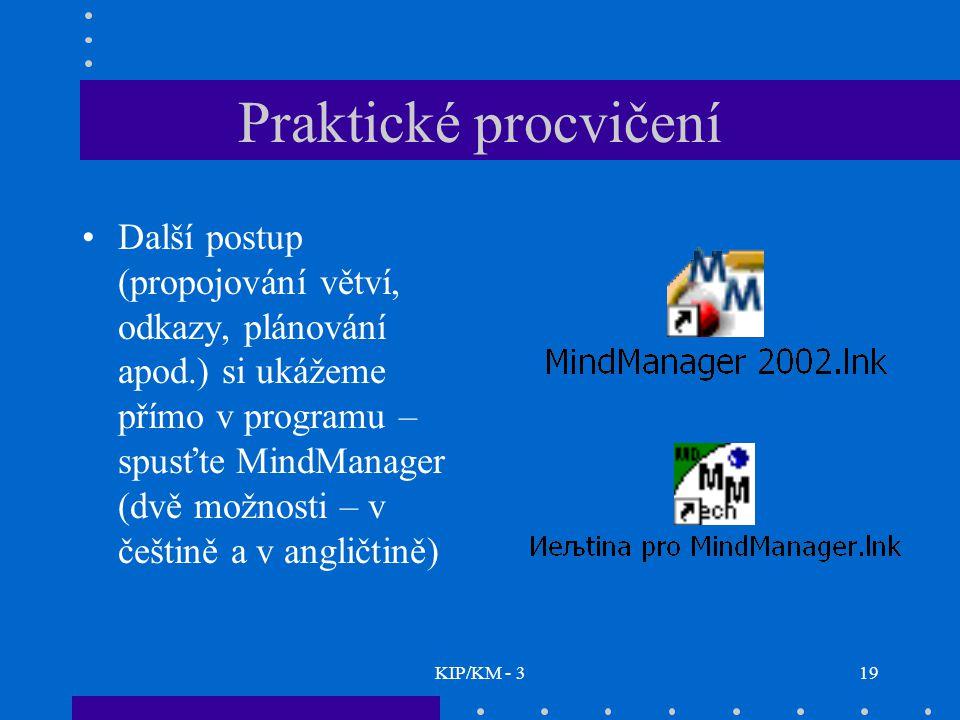 KIP/KM - 319 Praktické procvičení Další postup (propojování větví, odkazy, plánování apod.) si ukážeme přímo v programu – spusťte MindManager (dvě mož