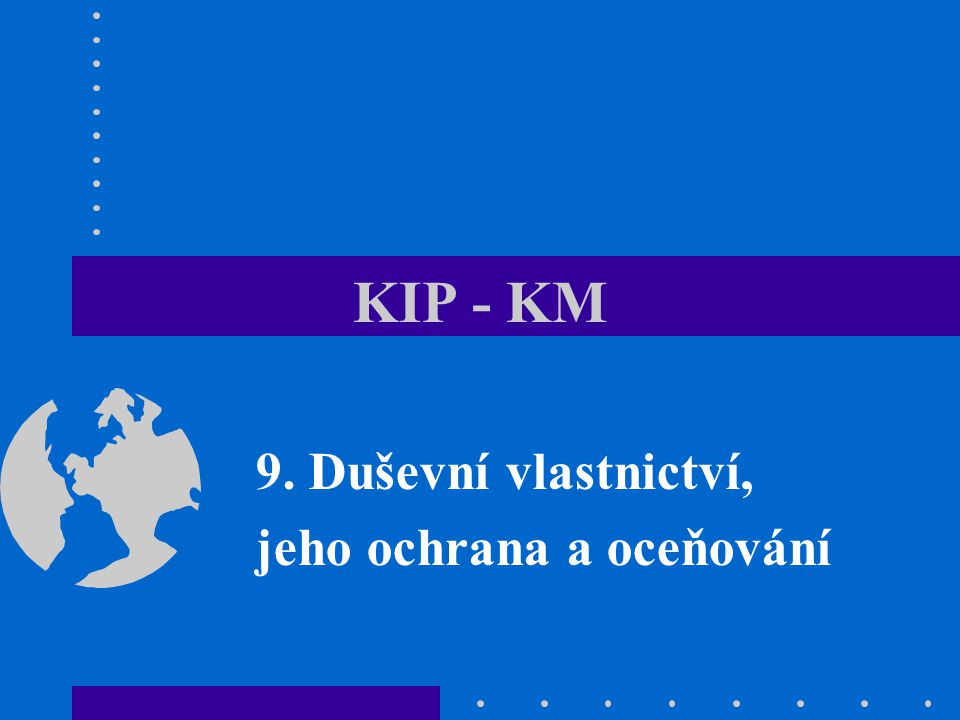 KIP - KM 9. Duševní vlastnictví, jeho ochrana a oceňování