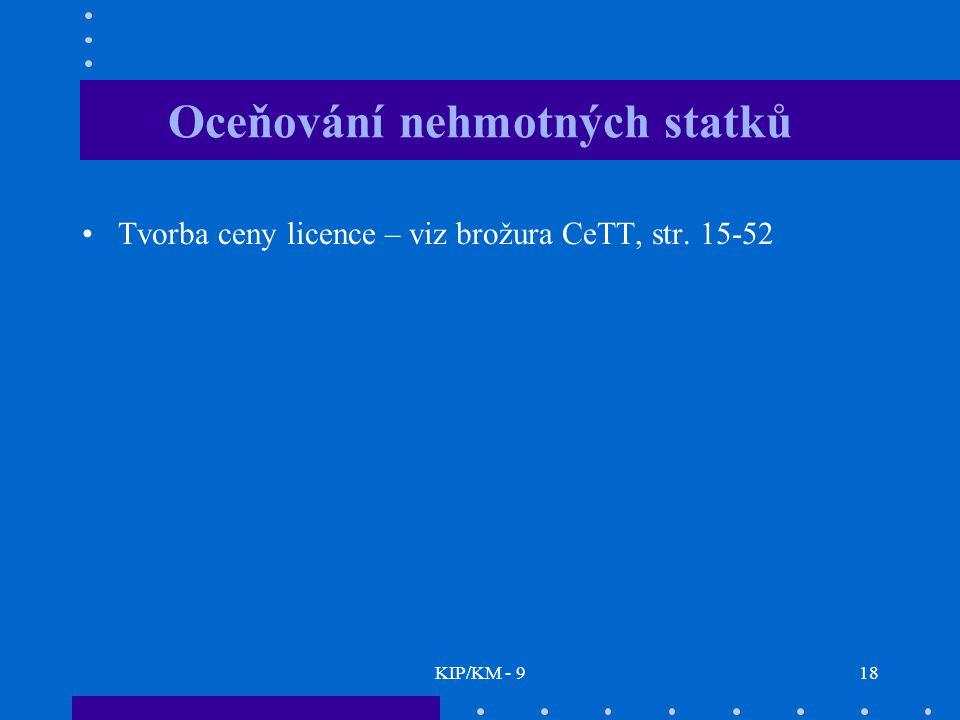 KIP/KM - 918 Oceňování nehmotných statků Tvorba ceny licence – viz brožura CeTT, str. 15-52