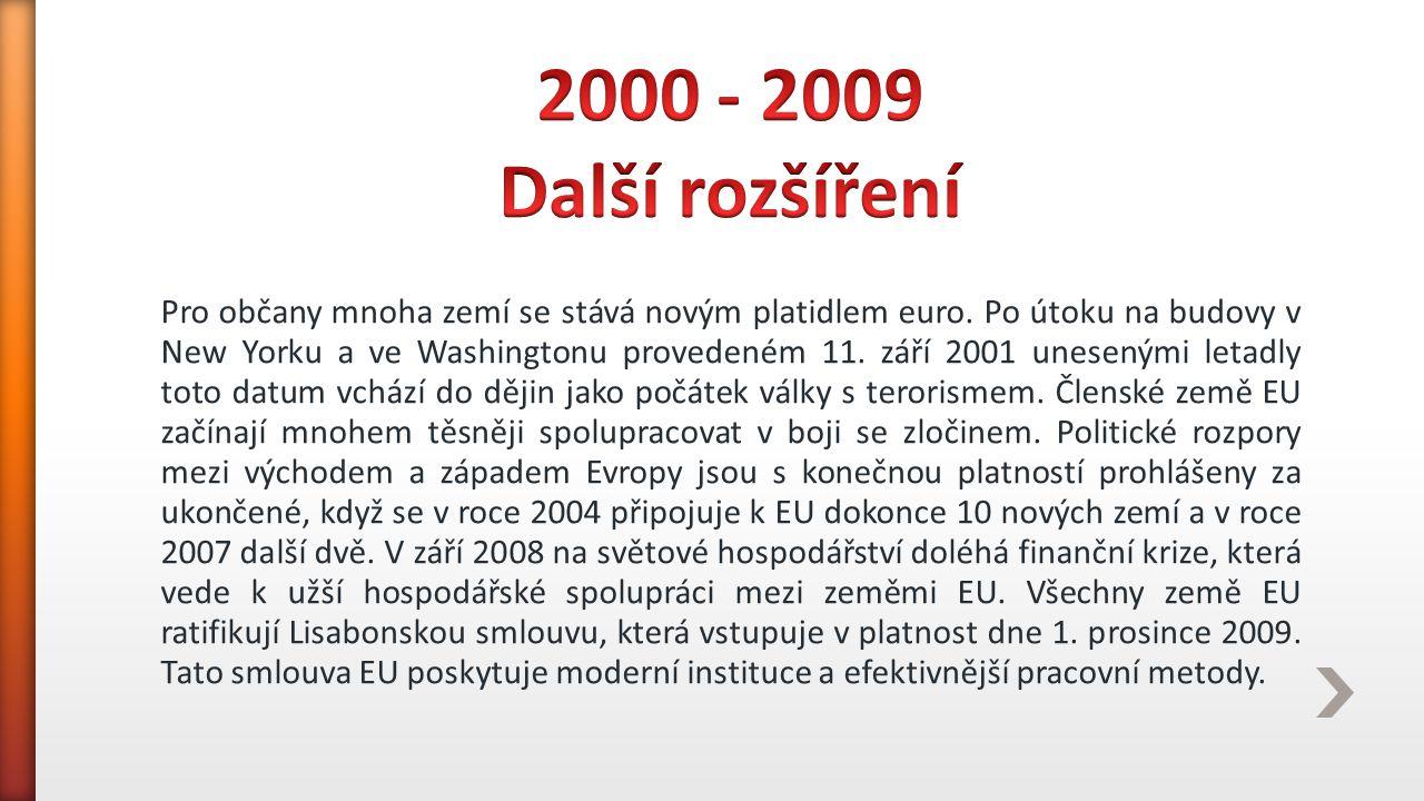 Pro občany mnoha zemí se stává novým platidlem euro. Po útoku na budovy v New Yorku a ve Washingtonu provedeném 11. září 2001 unesenými letadly toto d