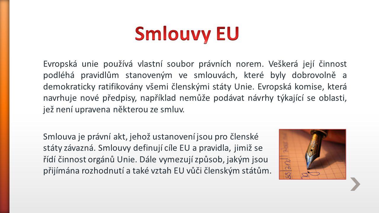 Evropská unie používá vlastní soubor právních norem. Veškerá její činnost podléhá pravidlům stanoveným ve smlouvách, které byly dobrovolně a demokrati