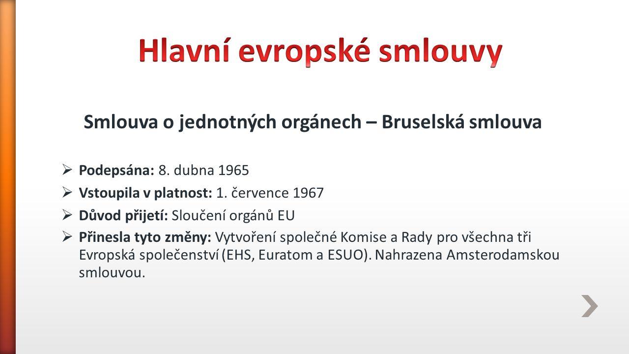 Smlouva o jednotných orgánech – Bruselská smlouva  Podepsána: 8. dubna 1965  Vstoupila v platnost: 1. července 1967  Důvod přijetí: Sloučení orgánů