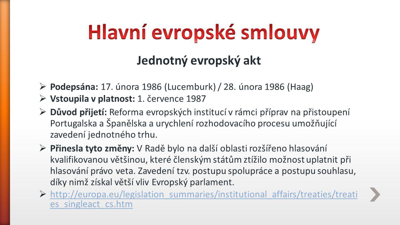 Jednotný evropský akt  Podepsána: 17. února 1986 (Lucemburk) / 28. února 1986 (Haag)  Vstoupila v platnost: 1. července 1987  Důvod přijetí: Reform
