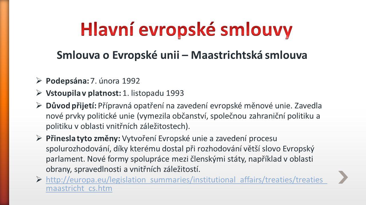 Smlouva o Evropské unii – Maastrichtská smlouva  Podepsána: 7. února 1992  Vstoupila v platnost: 1. listopadu 1993  Důvod přijetí: Přípravná opatře