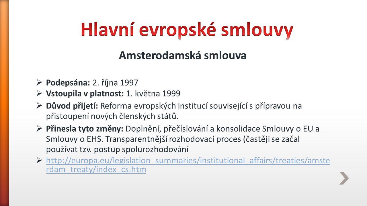 Amsterodamská smlouva  Podepsána: 2. října 1997  Vstoupila v platnost: 1. května 1999  Důvod přijetí: Reforma evropských institucí související s př