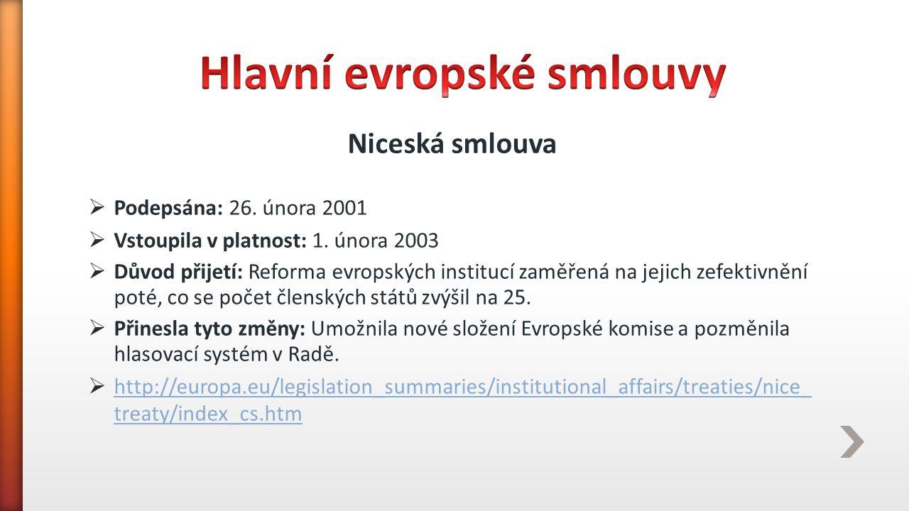 Niceská smlouva  Podepsána: 26. února 2001  Vstoupila v platnost: 1. února 2003  Důvod přijetí: Reforma evropských institucí zaměřená na jejich zef