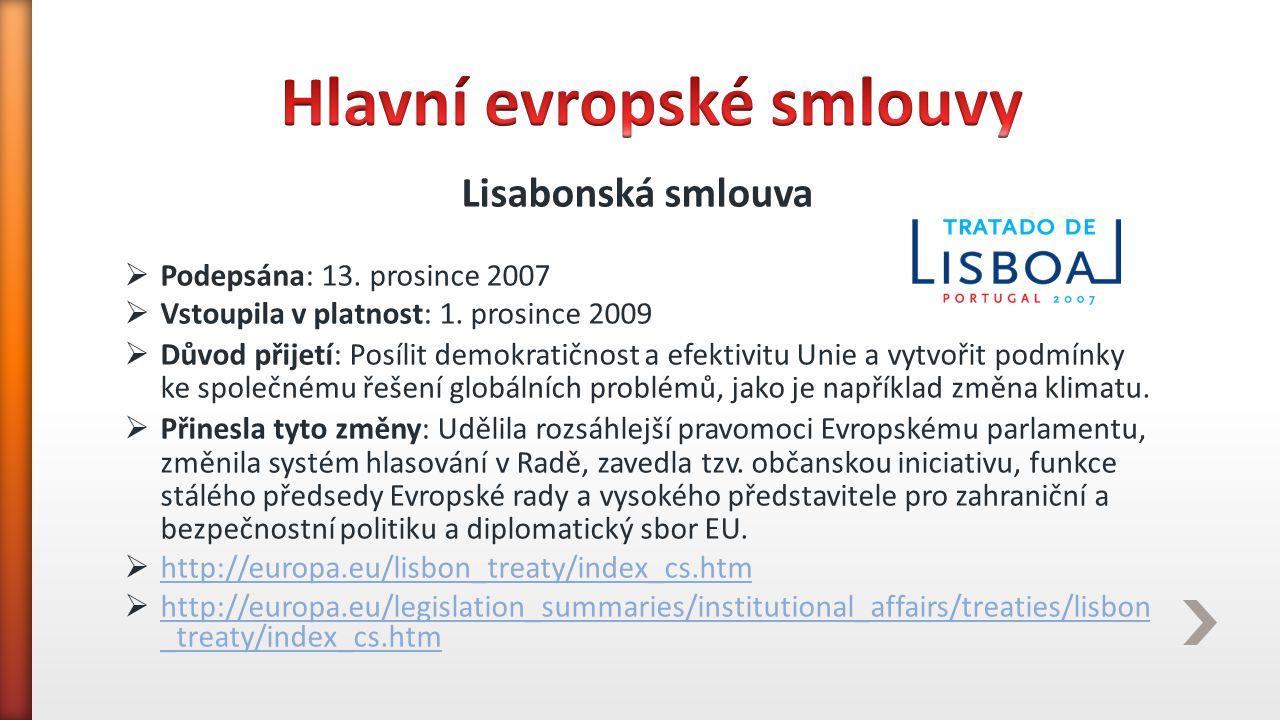 Lisabonská smlouva  Podepsána: 13. prosince 2007  Vstoupila v platnost: 1. prosince 2009  Důvod přijetí: Posílit demokratičnost a efektivitu Unie a