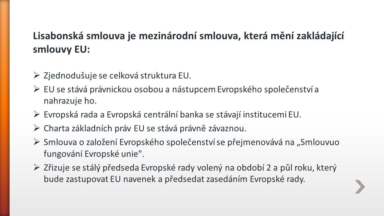 Lisabonská smlouva je mezinárodní smlouva, která mění zakládající smlouvy EU:  Zjednodušuje se celková struktura EU.  EU se stává právnickou osobou