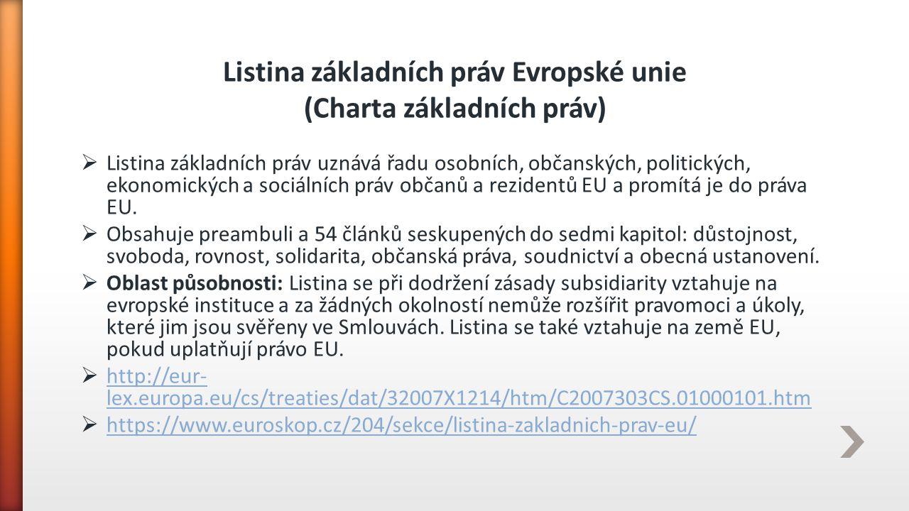 Listina základních práv Evropské unie (Charta základních práv)  Listina základních práv uznává řadu osobních, občanských, politických, ekonomických a