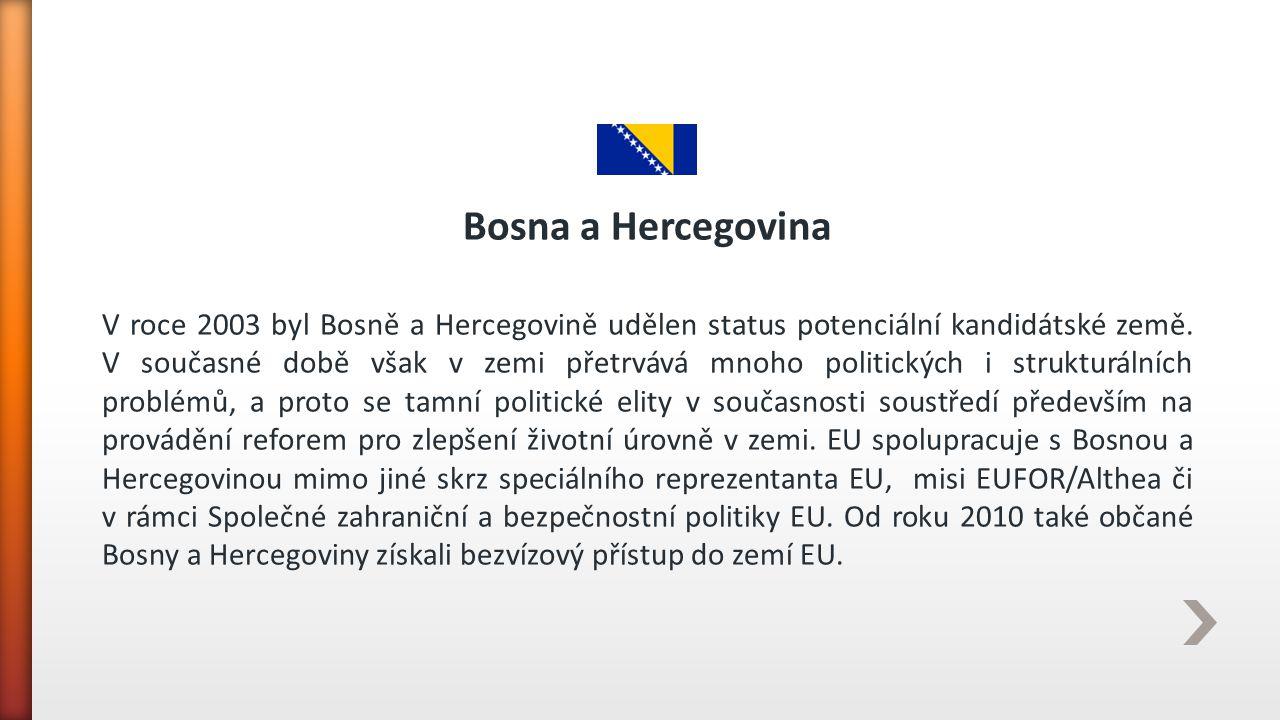 Bosna a Hercegovina V roce 2003 byl Bosně a Hercegovině udělen status potenciální kandidátské země. V současné době však v zemi přetrvává mnoho politi