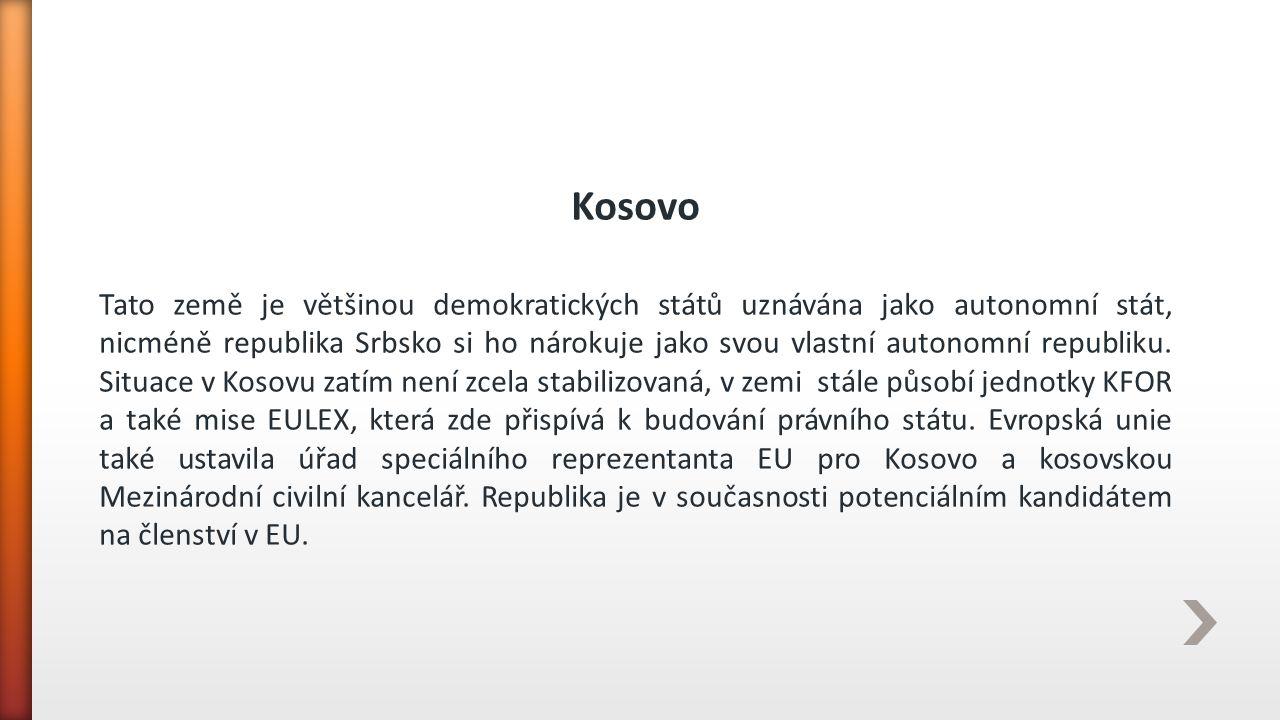 Kosovo Tato země je většinou demokratických států uznávána jako autonomní stát, nicméně republika Srbsko si ho nárokuje jako svou vlastní autonomní re