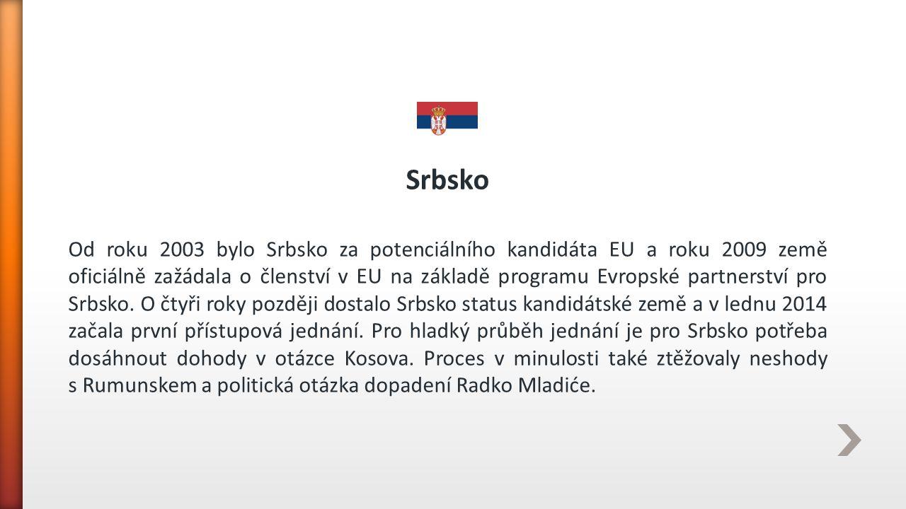 Srbsko Od roku 2003 bylo Srbsko za potenciálního kandidáta EU a roku 2009 země oficiálně zažádala o členství v EU na základě programu Evropské partner