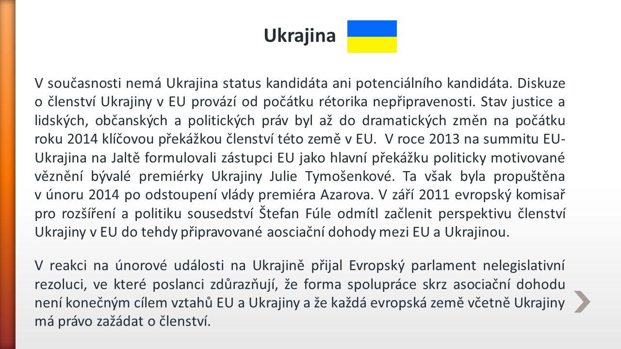 Ukrajina V současnosti nemá Ukrajina status kandidáta ani potenciálního kandidáta. Diskuze o členství Ukrajiny v EU provází od počátku rétorika nepřip
